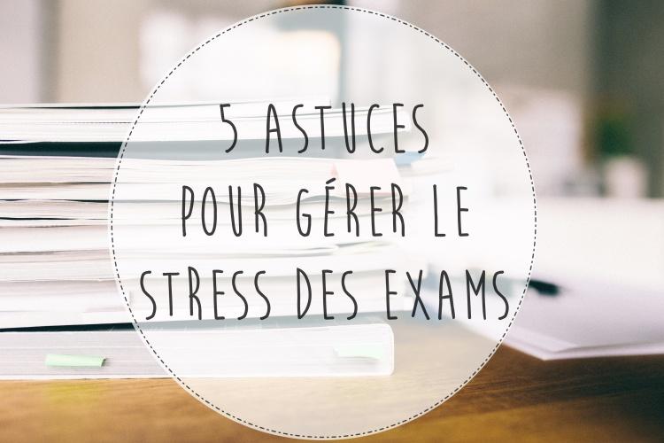 5 astuces pour gérer stress des exams.jpg