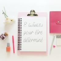 8 astuces pour être déterminé(e)