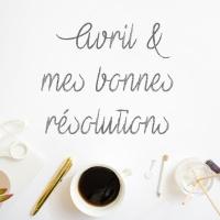 ➳ Avril & mes bonnes résolutions