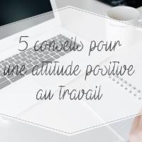 5 conseils pour une attitude positive au travail