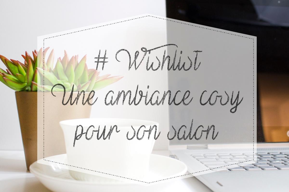 #Wishlist: Une ambiance cosy pour son salon