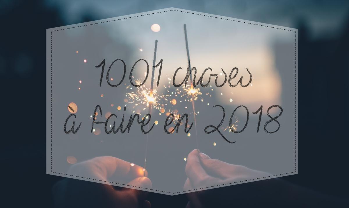 ➳ 1001 CHOSES À FAIRE EN 2018