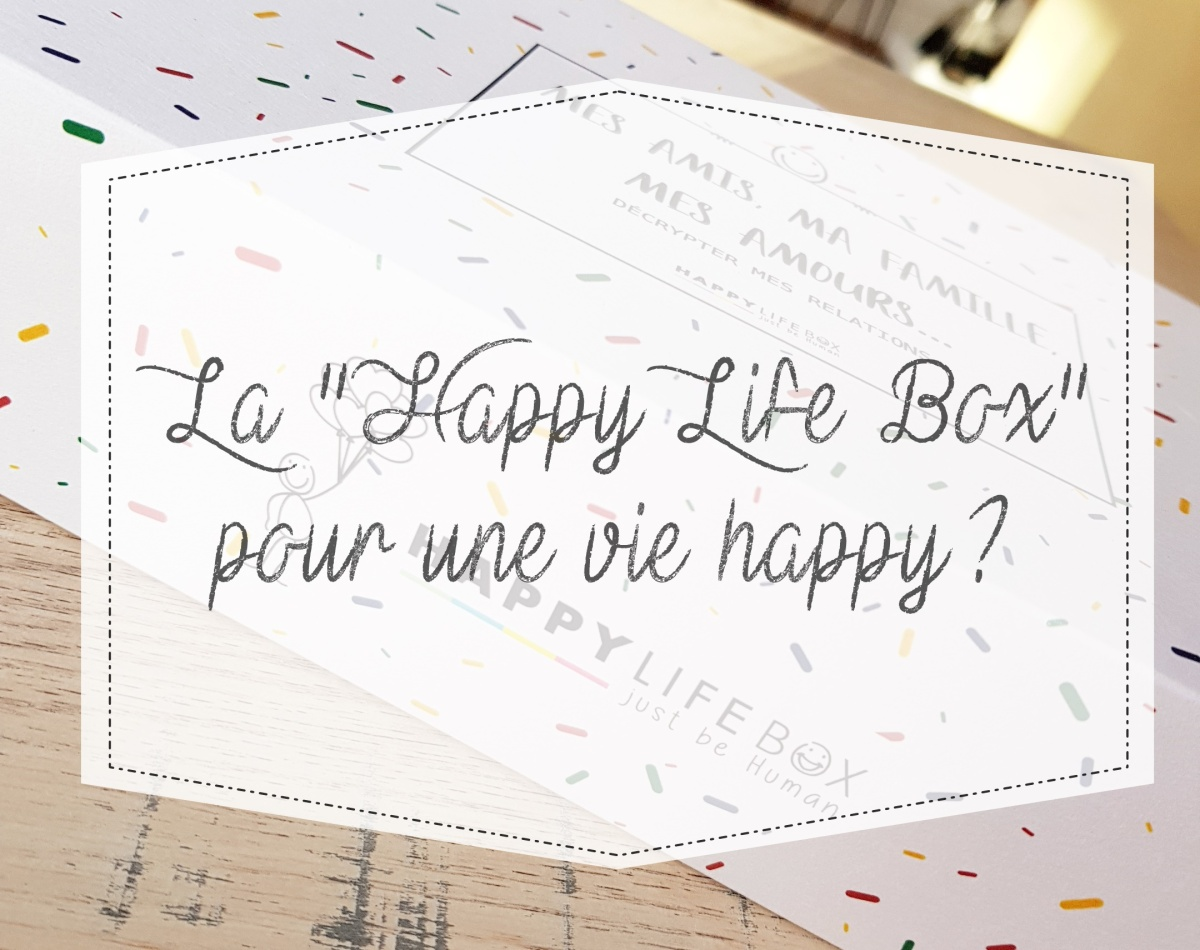 "La ""Happy Life Box"" pour une vie happy?"