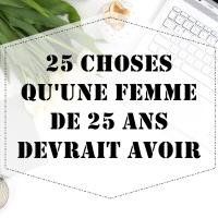 25 choses qu'une femme de 25 ans devrait avoir