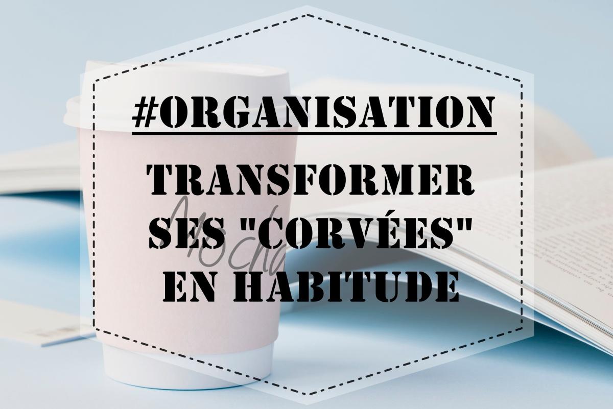 "#Organisation : Transformer ses ""corvées"" en habitudes"