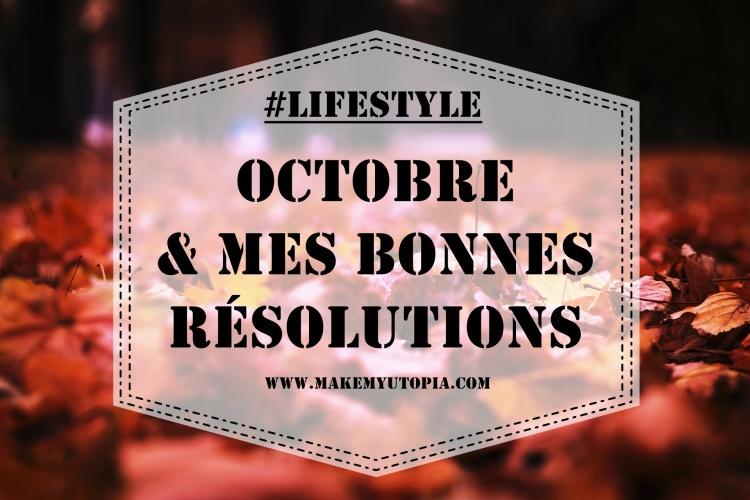 #Lifestyle - Octobre & mes bonnes résolutions - www.makemyutopia.com