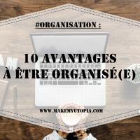 #ORGANISATION : 10 avantages à être organisé(e)