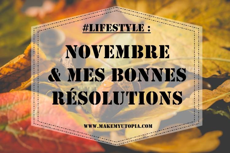 LIFESTYLE - Novembre & mes bonnes résolutions - www.makemyutopia.com