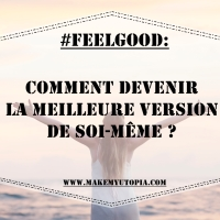 #FeelGood : Comment devenir la meilleure version de soi-même?