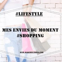 #LIFESTYLE : Mes envies du moment #Shopping