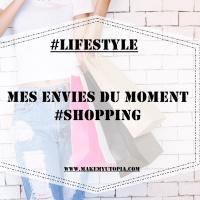 #LIFESTYLE : Mes envies du moment #Shopping