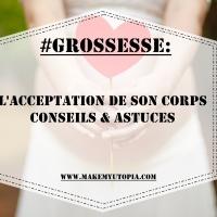#GROSSESSE : L'acceptation de son corps - Conseils & astuces