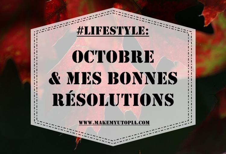 #LIFESTYLE - Octobre résolutions - www.makemyutopia.com