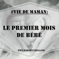 #VIE_DE_MAMAN : Le premier mois de bébé