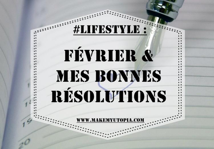 #LIFESTYLE - Février & mes bonnes résolutions - www.makemyutopia.com