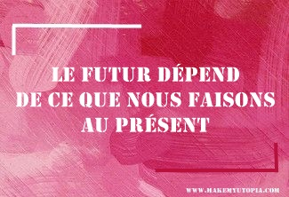 Citations - Motivation futur présent - www.makemyutopia.com