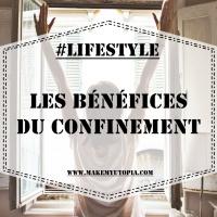 #LIFESTYLE : Les bénéfices du #Confinement