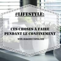 #LIFESTYLE : Ces choses à faire pendant le confinement