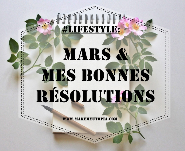 #LIFESTYLE - Mars résolutions - www.makemyutopia.com