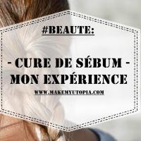 #BEAUTE : Cure de sébum – Mon expérience