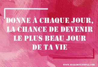 Citations - Motivation - chance meilleur jour de ta vie - www.makemyutopia.com