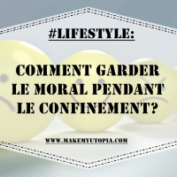 #LIFESTYLE : Comment garder le moral pendant le confinement?