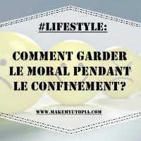 #LIFESTYLE : Comment garder le moral pendant le confinement?