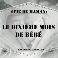 #VIE_DE_MAMAN : Le dixième mois de bébé