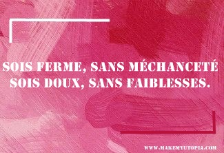 Citations - Motivation ferme méchanceté doux faiblesse - www.makemyutopia