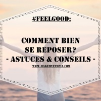 #FEELGOOD : Comment bien se reposer?  Astuces & conseils