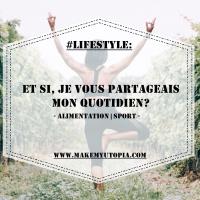 #LIFESTYLE : Et si, je vous partageais mon quotidien? - Alimentation / Sport
