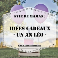 #VIE_DE_MAMAN : Idées cadeaux - Un an Léo