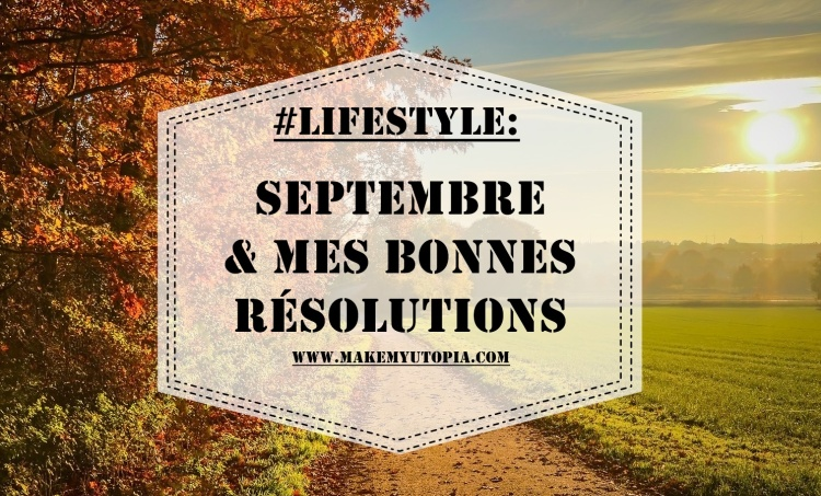 #LIFESTYLE - Résolutions Septembre - www.makemyutopia.com