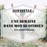 #LIFESTYLE : Une semaine dans mon quotidien #1