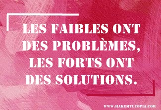 Citations - Motivation - problèmes solutions - www.makemyutopia.com
