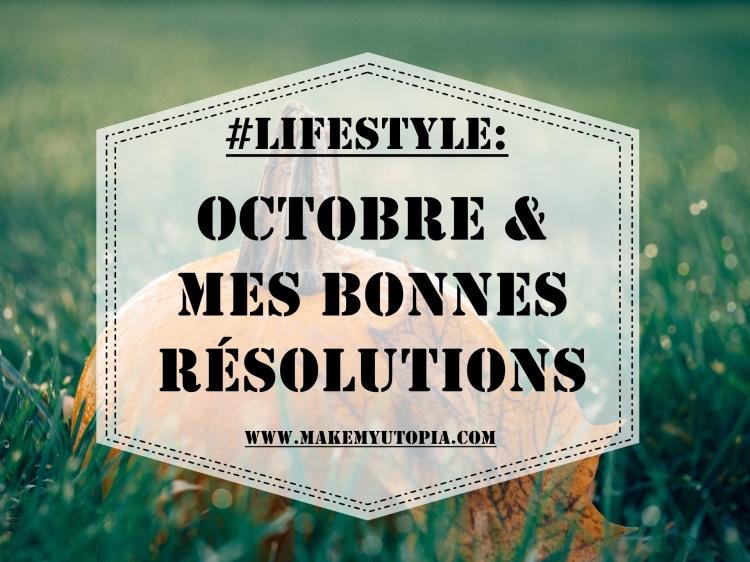 #LIFESTYLE - Octobre résolutions objectifs - www.makemyutopia.com
