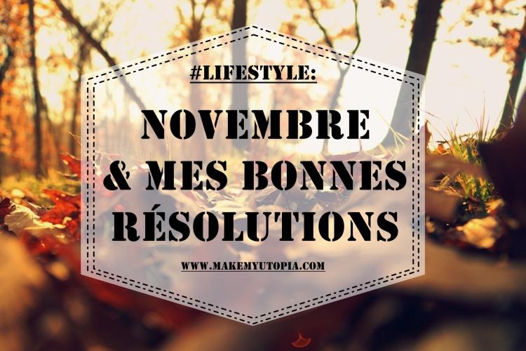 #LIFESTYLE - Résolutions Novembre 2020 - www.makemyutopia.com