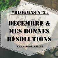 #BLOGMAS N°2 : Décembre & mes bonnes résolutions