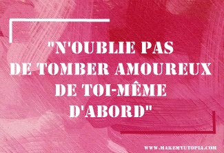 Citations - Motivation - amour soi - www.makemyutopia.com