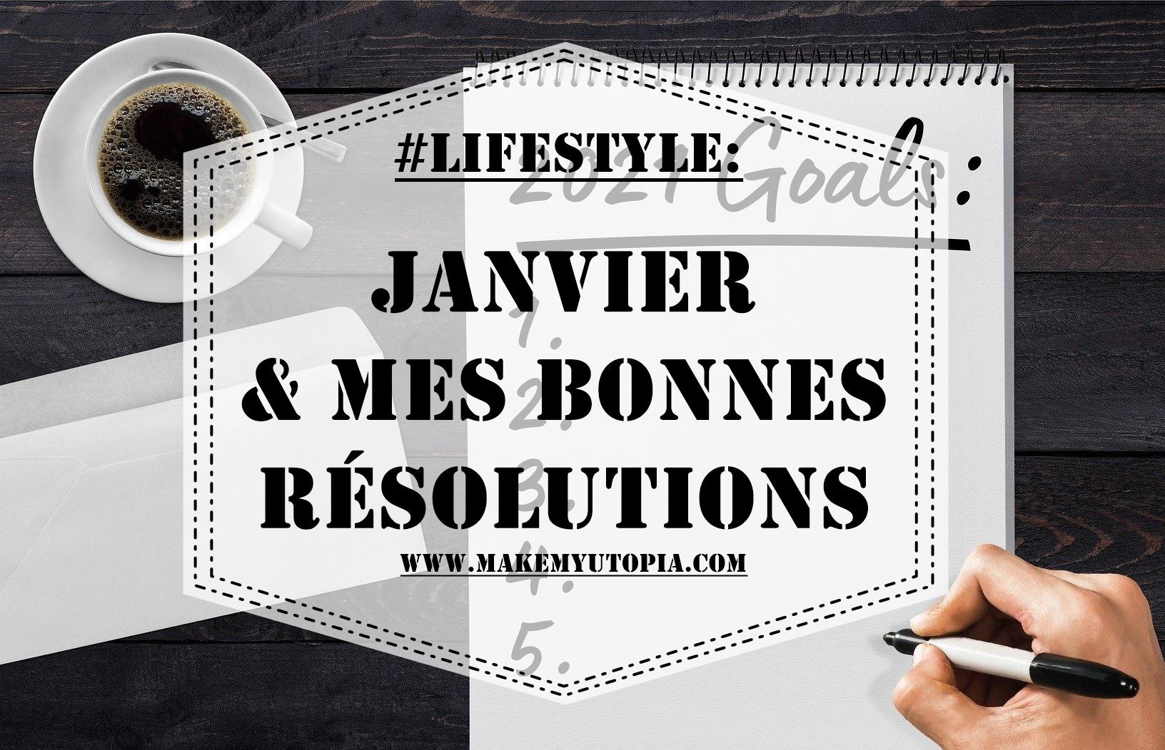 #LIFESTYLE - Résolutions Janvier - www.makemyutopia.com