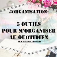 #ORGANISATION : 5 outils pour m'organiser au quotidien