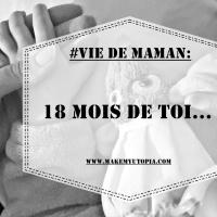 #VIE DE MAMAN : 18 mois de toi...♥