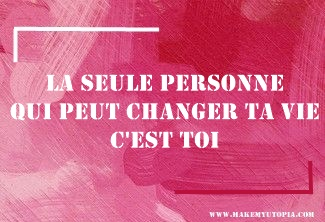 Citations - Motivation - changer vie - www.makemyutopia.com