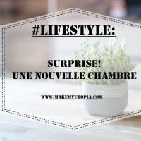 #LIFESTYLE : Surprise ! : Une nouvelle chambre