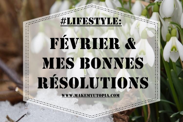 #LIFESTYLE - résolutions févirer 2021 - www.makemyutopia.com