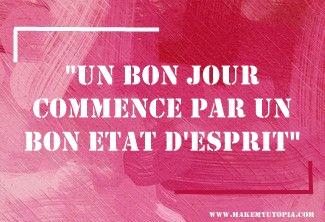 Citations - Motivation bon jour état d'esprit - www.makemyutopia.com