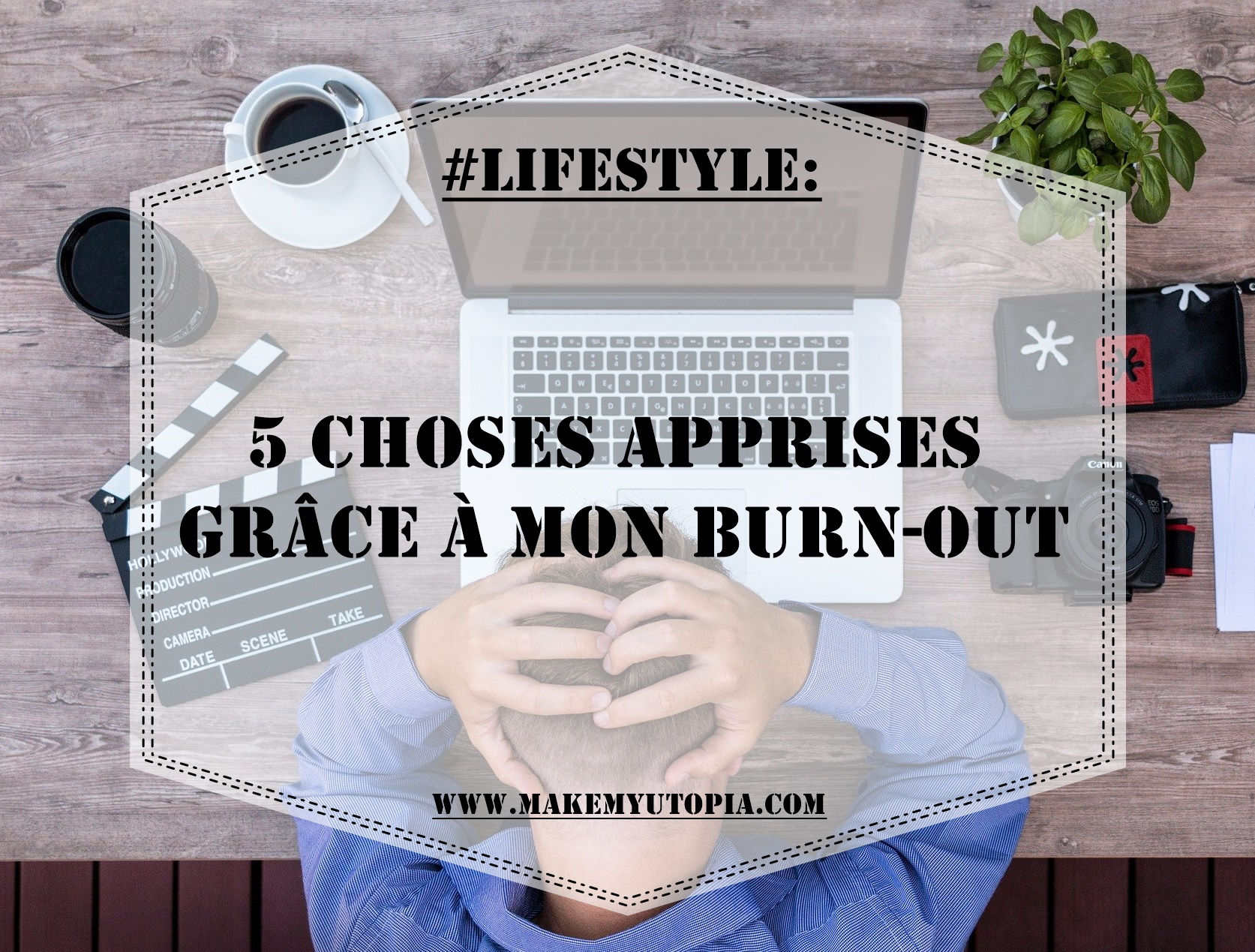 #LIFESTYLE choses apprises grace burnout www.makemyutopia.com