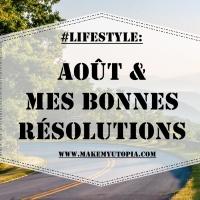#LIFESTYLE : Août & mes bonnes résolutions