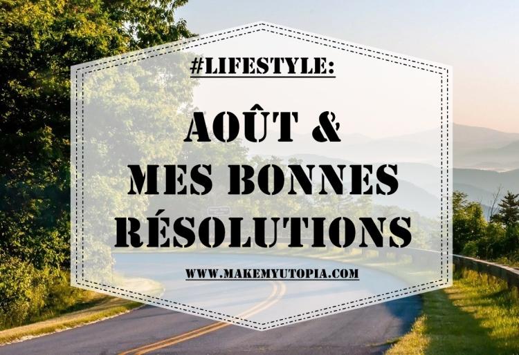 #LIFESTYLE - résolutions objectifs Aout - www.makemyutopia.com