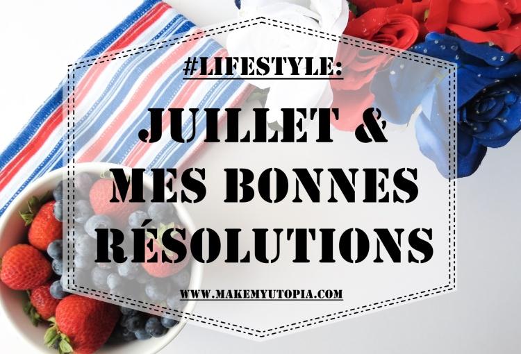 #LIFESTYLE résolutions objectifs juillet www.makemyutopia.com
